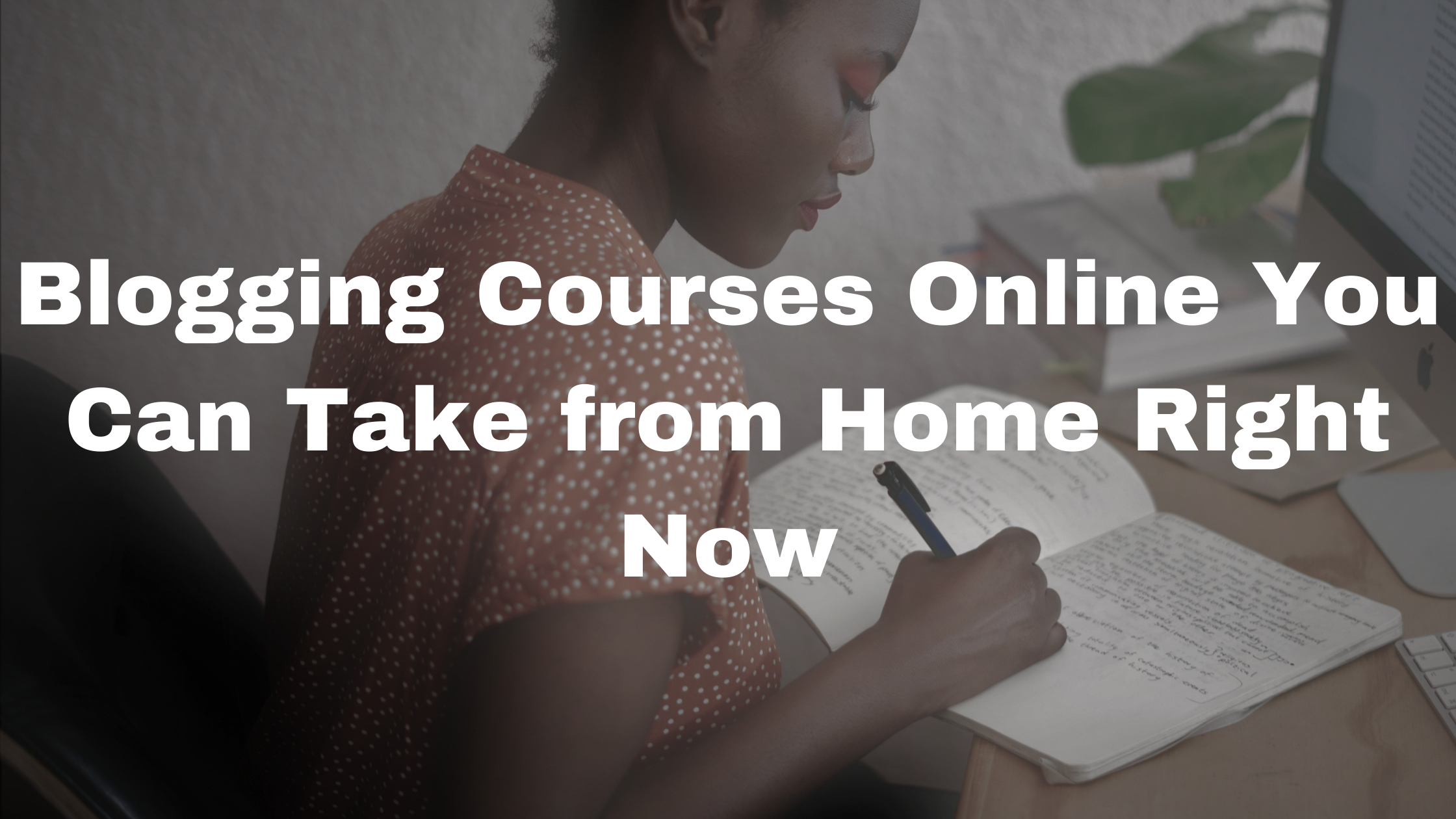 Blogging Courses Online You Can Take from Home Right Now